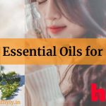 10 Best Essential Oils that will make your Hair Shiny & Lustrous Overnight!