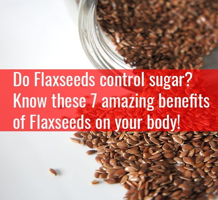 Do You know flaxseeds control blood sugar? Wait, there are 6 more benefits of it….
