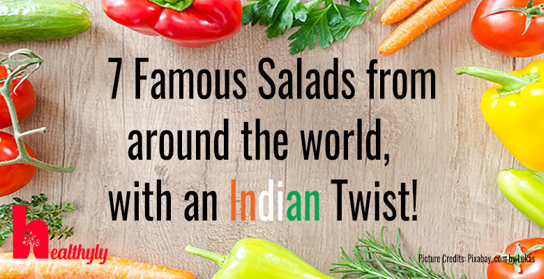 7 Famous salads from around the world with an Indian Twist!