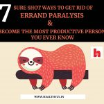 Errands Paralysis - 7 Sure shot ways to treat it and become the most productive person you ever know...